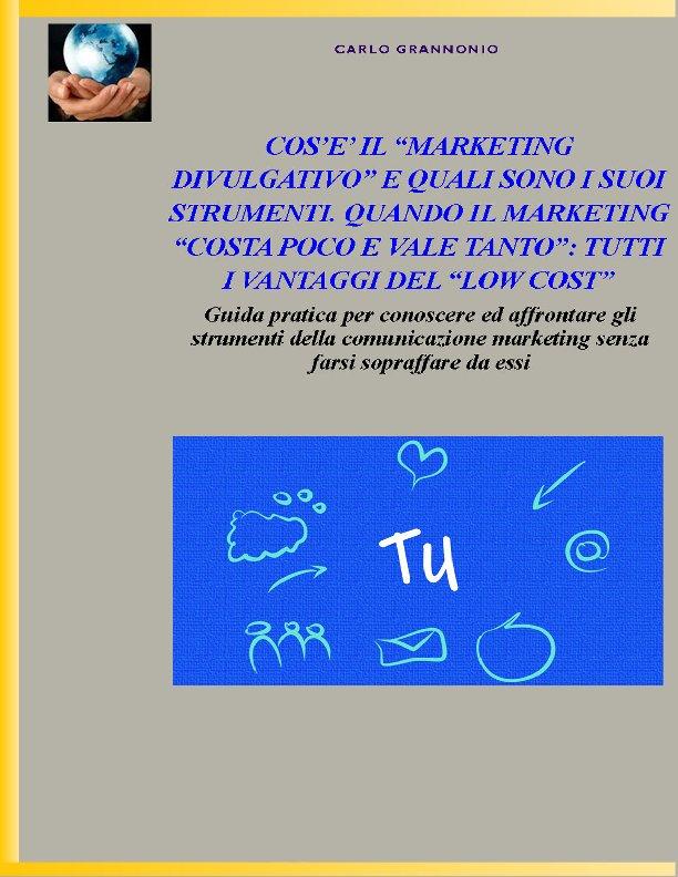 """COS'E' IL """"MARKETING DIVULGATIVO"""" E QUALI SONO I SUOI STRUMENTI. QUANDO IL MARKETING """"COSTA POCO E VALE TANTO"""": TUTTI I VANTAGGI DEL """"LOW COST"""" di carlo grannonio ebook e-book"""