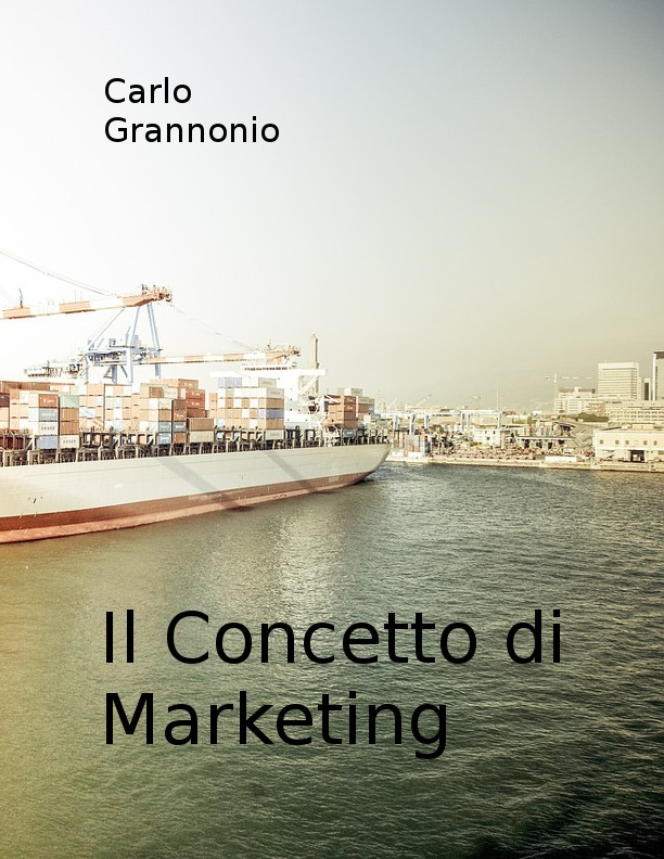 IL CONCETTO DI MARKETING - STRUMENTI OPERATIVI PER DISTRICARSI NEL MONDO DEL MARKETING ebook e-book online di carlo grannonio