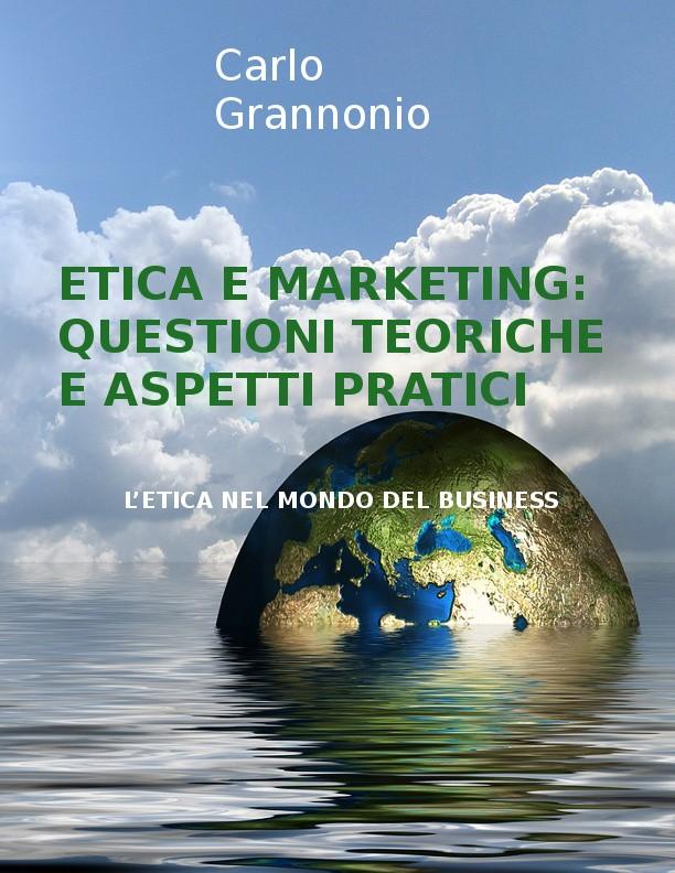 ETICA E MARKETING: QUESTIONI TEORICHE E ASPETTI PRATICI - L'ETICA NEL MONDO DEL BUSINESS ebook e-book online di carlo grannonio