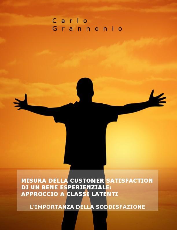 MISURA DELLA CUSTOMER SATISFACTION DI UN BENE ESPERIENZIALE: APPROCCIO A CLASSI LATENTI di carlo grannonio ebook e-book